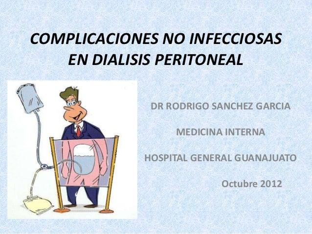 COMPLICACIONES NO INFECCIOSAS   EN DIALISIS PERITONEAL              DR RODRIGO SANCHEZ GARCIA                  MEDICINA IN...