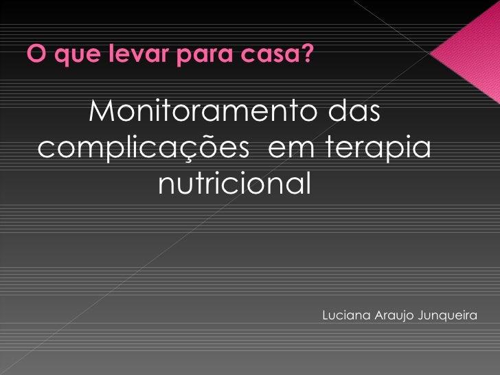 <ul><li>Monitoramento das complicações  em terapia nutricional </li></ul>Luciana Araujo Junqueira