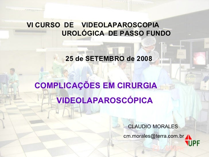 VI CURSO  DE  VIDEOLAPAROSCOPIA  UROLÓGICA  DE PASSO FUNDO 25 de SETEMBRO de 2008 COMPLICAÇÕES EM CIRURGIA  VIDEOLAPAROSCÓ...
