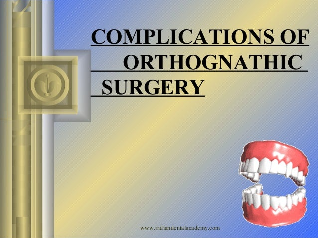 COMPLICATIONS OF ORTHOGNATHIC SURGERY  www.indiandentalacademy.com