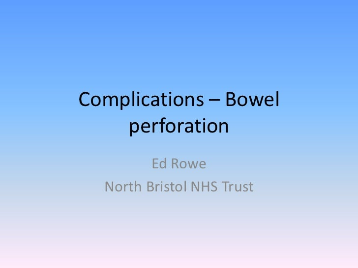 Complications – Bowel perforation<br />Ed Rowe<br />North Bristol NHS Trust<br />