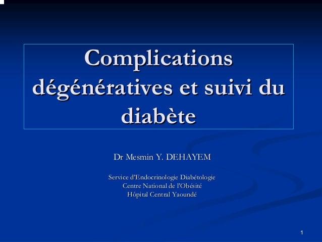 1ComplicationsComplicationsddééggéénnéératives et suivi duratives et suivi dudiabdiabèèteteDrDr MesminMesmin Y. DEHAYEMY. ...