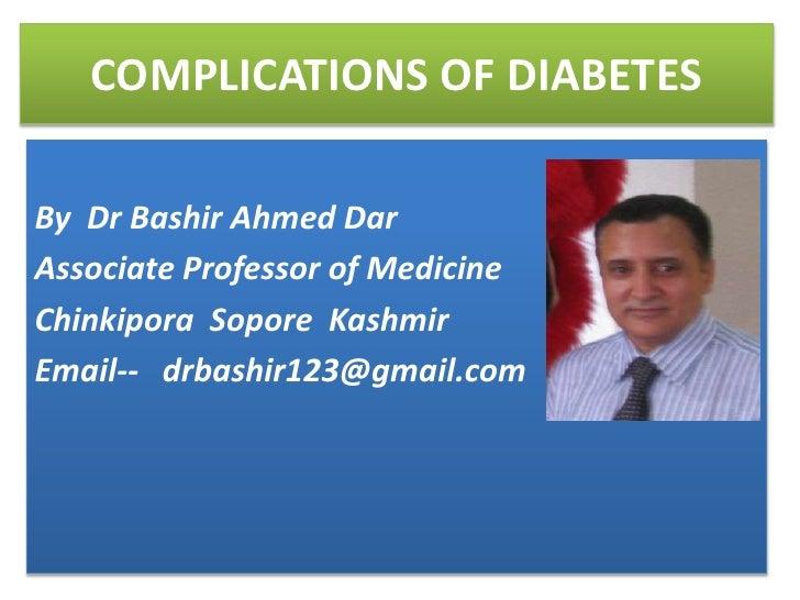 COMPLICATIONS OF DIABETES<br />By  Dr Bashir Ahmed Dar<br />Associate Professor of Medicine<br />Chinkipora  Sopore  Kashm...