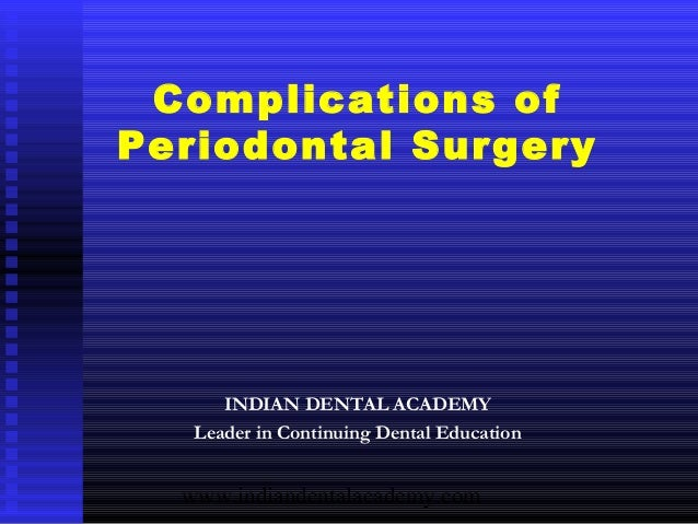 Complications ofPeriodontal Surgery      INDIAN DENTAL ACADEMY   Leader in Continuing Dental Education  www.indiandentalac...