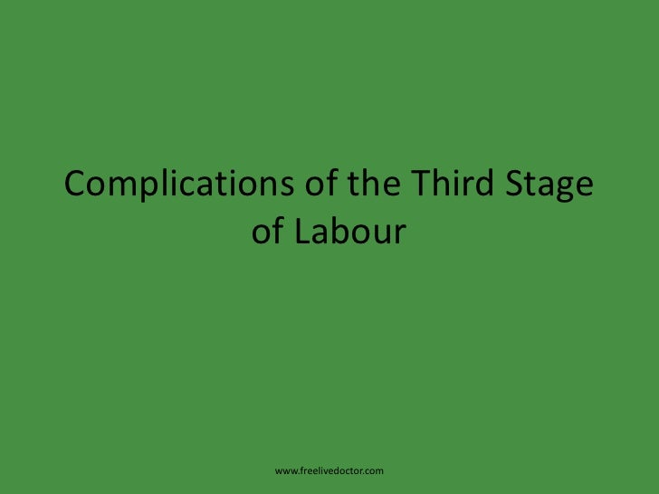 Complications of the Third Stage of Labour<br />www.freelivedoctor.com<br />