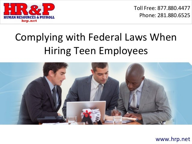 Toll Free: 877.880.4477 Phone: 281.880.6525 www.hrp.net Complying with Federal Laws When Hiring Teen Employees