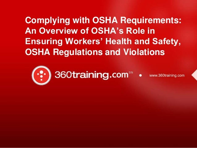 Complying with OSHA Requirements: An Overview of OSHA's Role in Ensuring Workers' Health and Safety, OSHA Regulations and ...