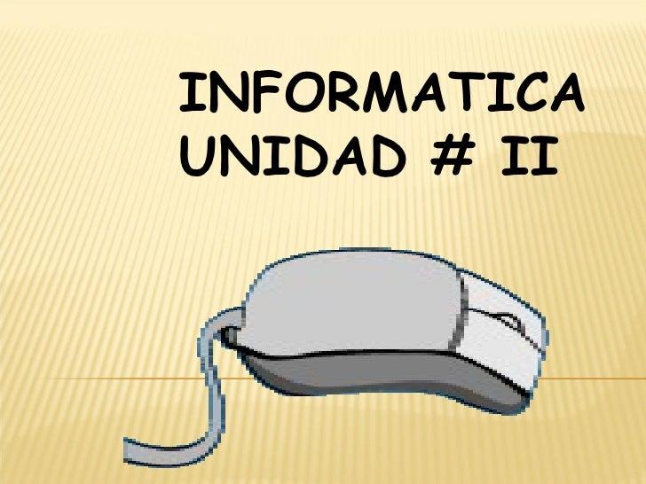 INFORMATICA UNIDAD # II