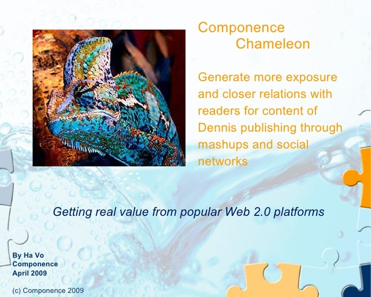 Componence Chameleon Generate more exposure and closer relations with readers for content of Dennis publishing through mas...