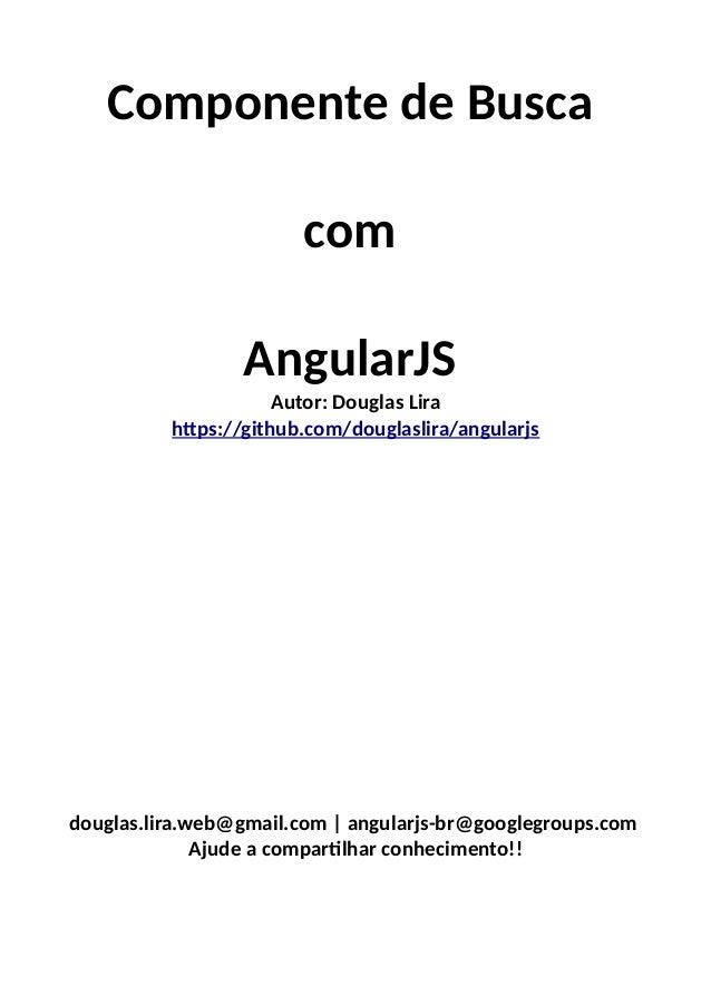 Componente de Busca com AngularJS  Autor: Douglas Lira https://github.com/douglaslira/angularjs  douglas.lira.web@gmail.co...