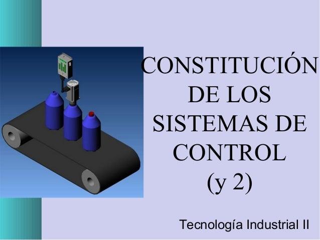 CONSTITUCIÓN DE LOS SISTEMAS DE CONTROL (y 2) Tecnología Industrial II