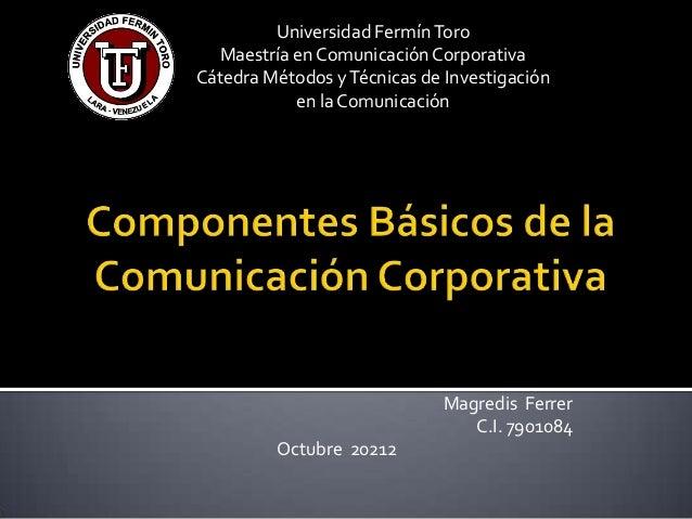 Universidad Fermín Toro  Maestría en Comunicación CorporativaCátedra Métodos y Técnicas de Investigación           en la C...
