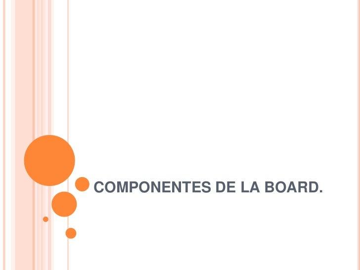 COMPONENTES DE LA BOARD.