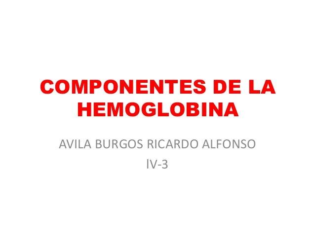 COMPONENTES DE LAHEMOGLOBINAAVILA BURGOS RICARDO ALFONSOlV-3