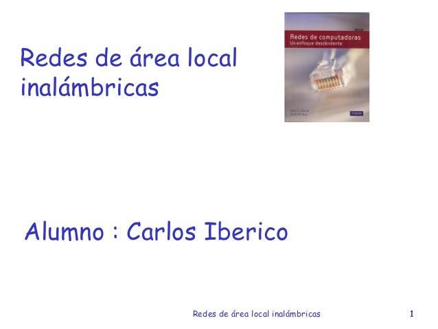 1Redes de área local inalámbricas 1 Redes de área local inalámbricas Alumno : Carlos Iberico