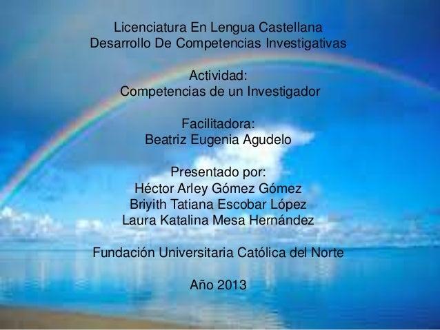 Licenciatura En Lengua CastellanaDesarrollo De Competencias Investigativas             Actividad:    Competencias de un In...