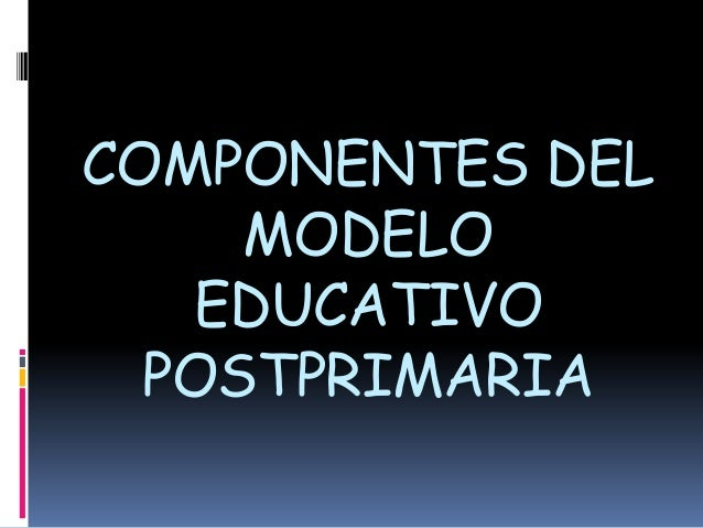 COMPONENTES DELMODELOEDUCATIVOPOSTPRIMARIA