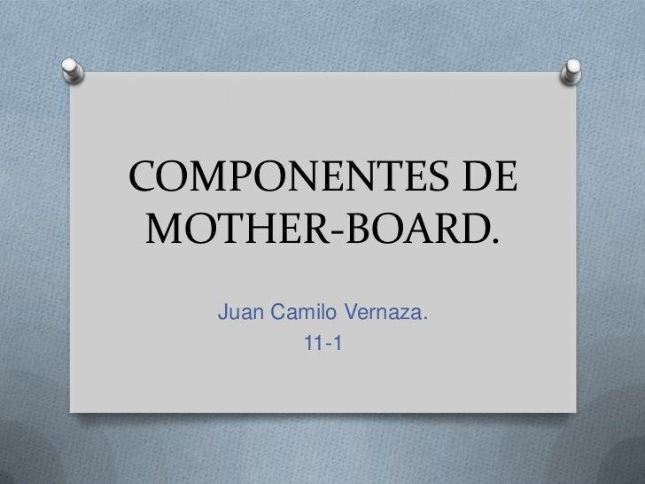 COMPONENTES DE MOTHER-BOARD.   Juan Camilo Vernaza.          11-1