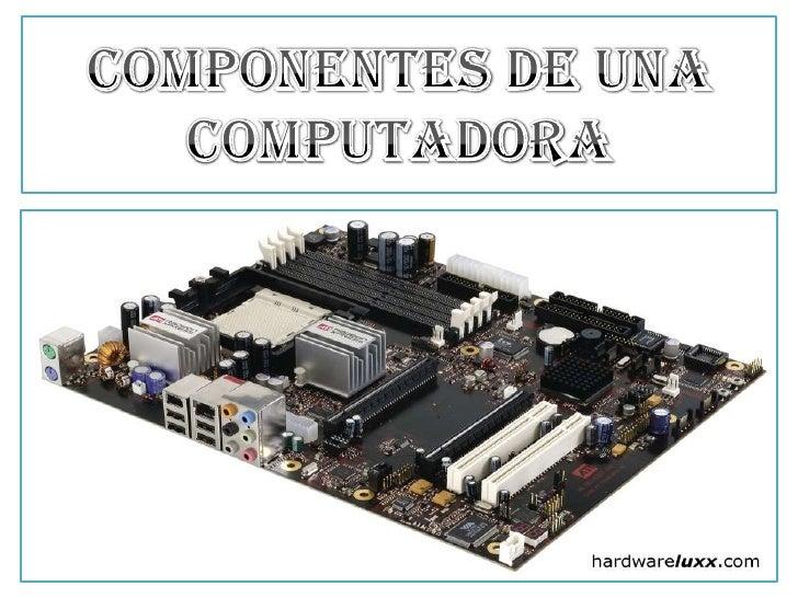 Es el componente clave de la computadora. Contiene un microprocesador .En otros tipos de computadoras, la tarjeta madre ó ...