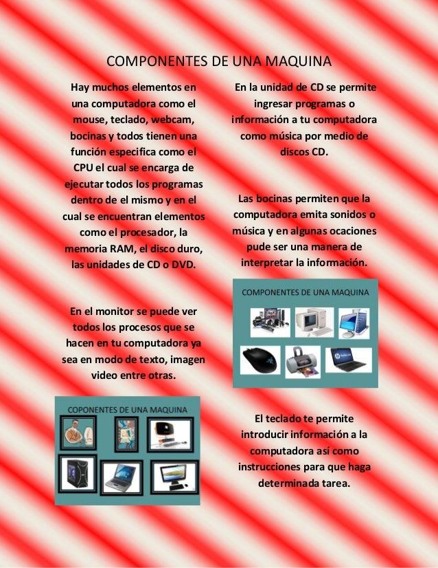 COMPONENTES DE UNA MAQUINA  Hay muchos elementos en       En la unidad de CD se permite  una computadora como el          ...