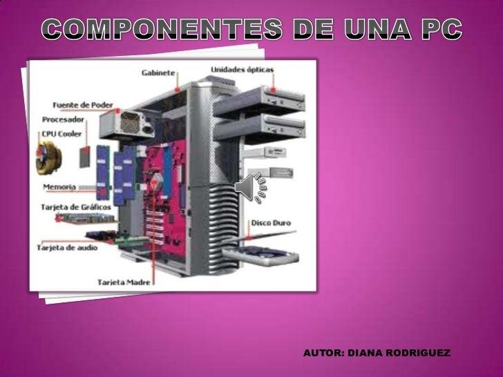 COMPONENTES DE UNA PC<br />AUTOR: DIANA RODRIGUEZ <br />