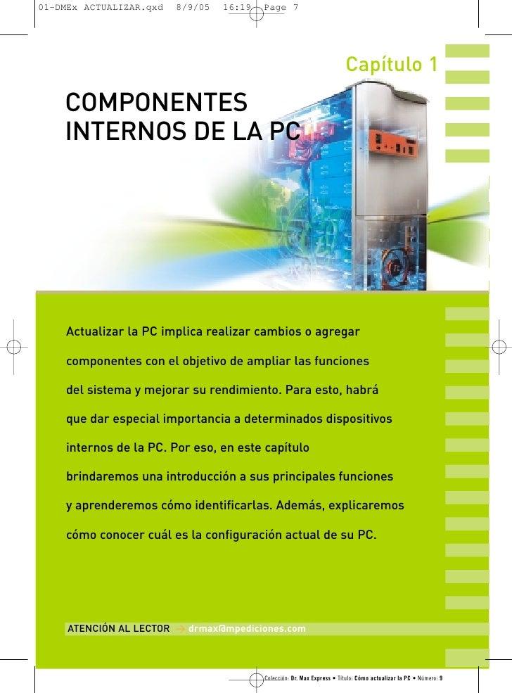 Capítulo 1COMPONENTESINTERNOS DE LA PCActualizar la PC implica realizar cambios o agregarcomponentes con el objetivo de am...