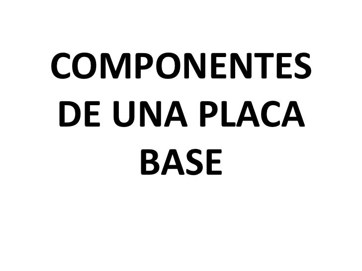 COMPONENTESDE UNA PLACA    BASE