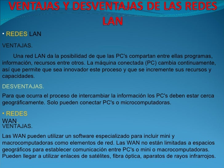 • REDES LANVENTAJAS.     Una red LAN da la posibilidad de que las PCs compartan entre ellas programas,información, recurso...