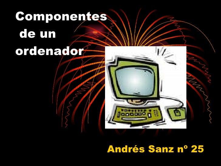 Componentes  de un  ordenador Andrés Sanz nº 25