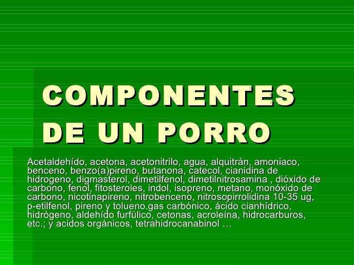 COMPONENTES DE UN PORRO Acetaldehído, acetona, acetonitrilo, agua, alquitrán, amoniaco, benceno, benzo(a)pireno, butanona,...