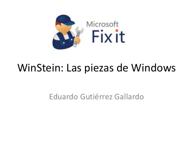 WinStein: Las piezas de Windows      Eduardo Gutiérrez Gallardo