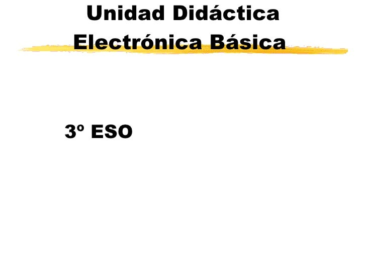 Unidad Didáctica Electrónica Básica   3º ESO