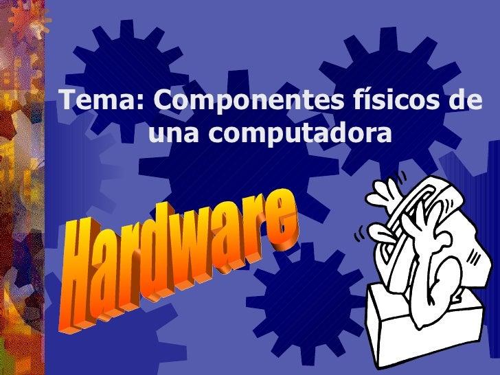 Tema: Componentes físicos de una computadora Hardware