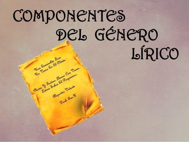 COMPONENTES DEL GÉNERO LÍRICO