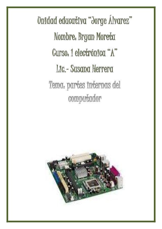 Componentes Internos de Una Computadora  Placa Madre  El motherboard es el corazón de la computadora. El motherboard (tarj...