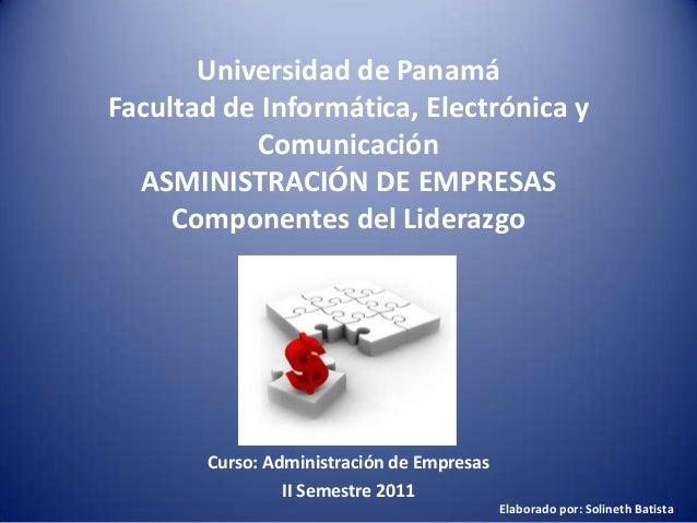 Universidad de Panamá Facultad de Informática, Electrónica y Comunicación ASMINISTRACIÓN DE EMPRESAS Componentes del Lider...