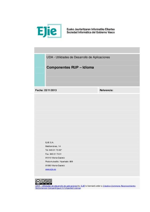 UDA - Utilidades de Desarrollo de Aplicaciones Componentes RUP – Idioma Fecha: 22/11/2013 Referencia: EJIE S.A. Mediterrán...