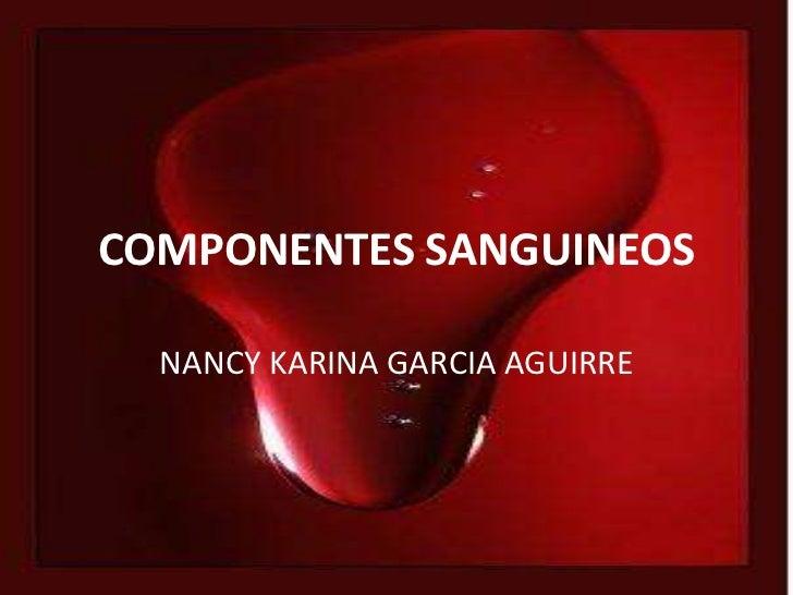 COMPONENTES SANGUINEOS  NANCY KARINA GARCIA AGUIRRE