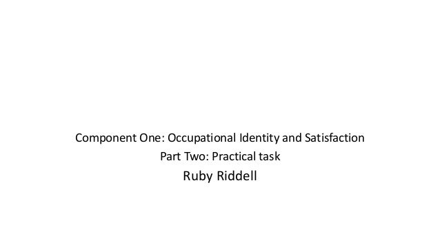 Component One: Occupational Identity and Satisfaction Part Two: Practical task Ruby Riddell
