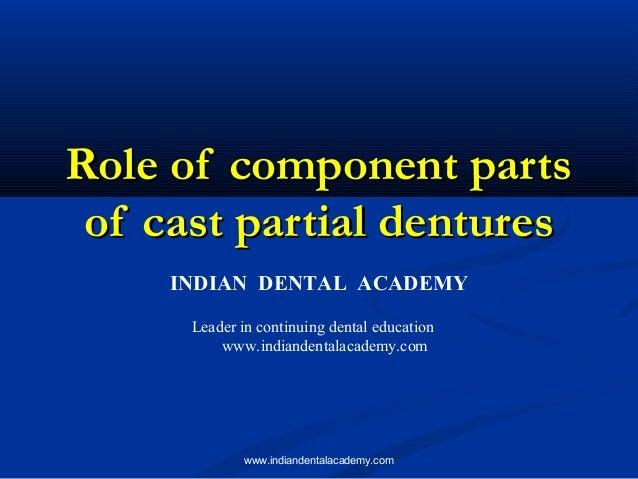 Role of component partsRole of component parts of cast partial denturesof cast partial dentures INDIAN DENTAL ACADEMY Lead...