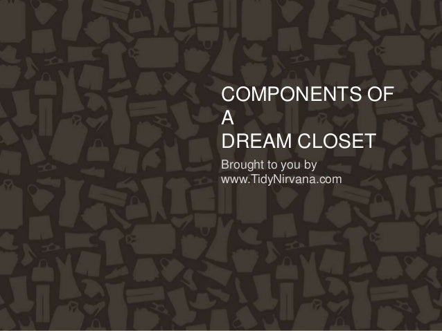 COMPONENTS OFADREAM CLOSETBrought to you bywww.TidyNirvana.com