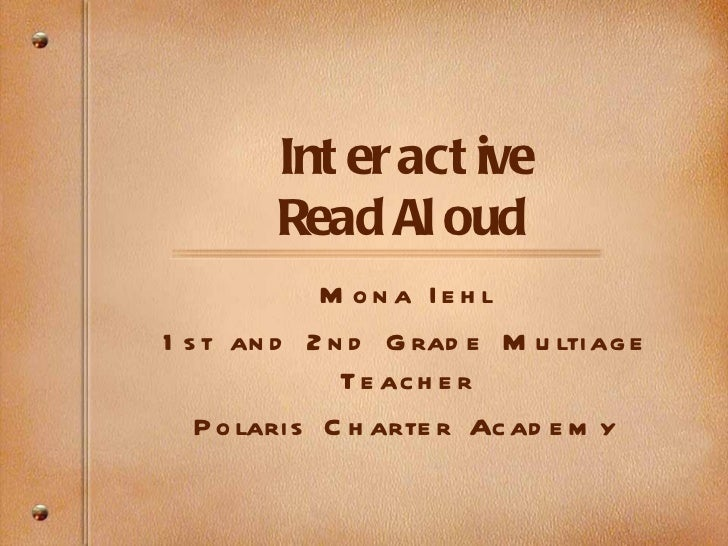 Interactive Read Aloud   Mona Iehl 1st and 2nd Grade Multiage Teacher Polaris Charter Academy