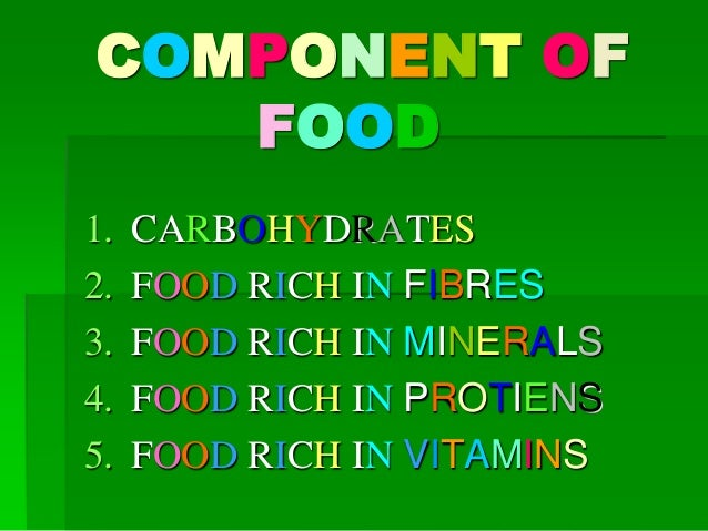 COMPONENT OF FOOD 1. CARBOHYDRATES 2. FOOD RICH IN FIBRES 3. FOOD RICH IN MINERALS 4. FOOD RICH IN PROTIENS 5. FOOD RICH I...