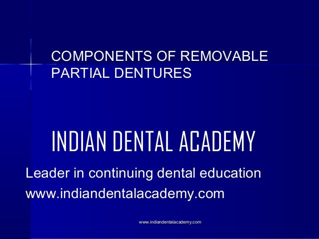 COMPONENTS OF REMOVABLE PARTIAL DENTURES  INDIAN DENTAL ACADEMY Leader in continuing dental education www.indiandentalacad...