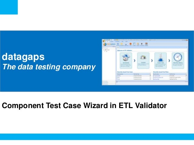 <Insert Picture Here> datagaps The data testing company Component Test Case Wizard in ETL Validator