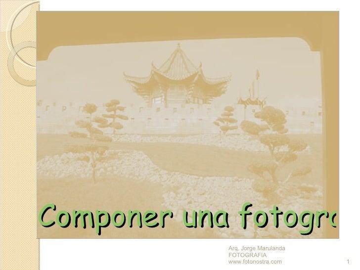 Componer una fotografía Arq. Jorge Marulanda  FOTOGRAFIA  www.fotonostra.com