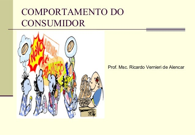 COMPORTAMENTO DO CONSUMIDOR  Prof. Msc. Ricardo Vernieri de Alencar