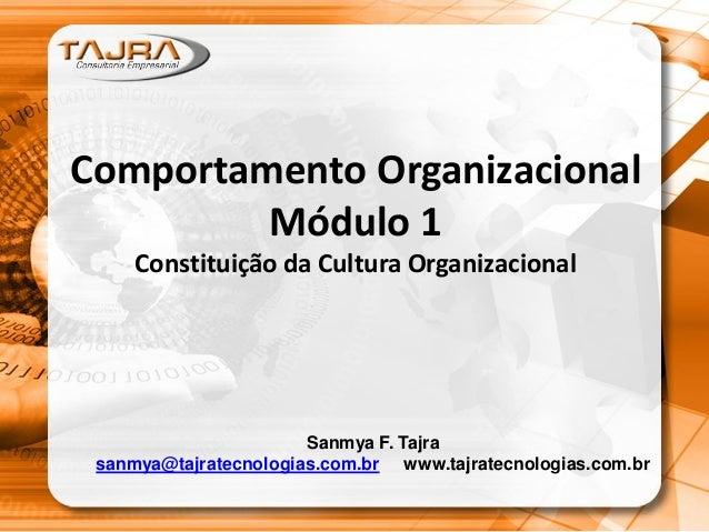 Comportamento Organizacional Módulo 1 Constituição da Cultura Organizacional Sanmya F. Tajra sanmya@tajratecnologias.com.b...