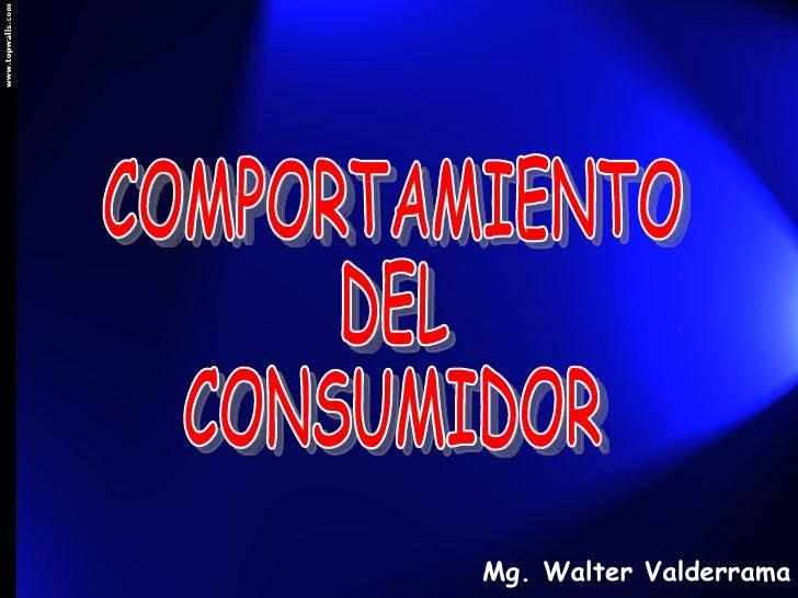 COMPORTAMIENTO DEL CONSUMIDOR Mg. Walter Valderrama P.