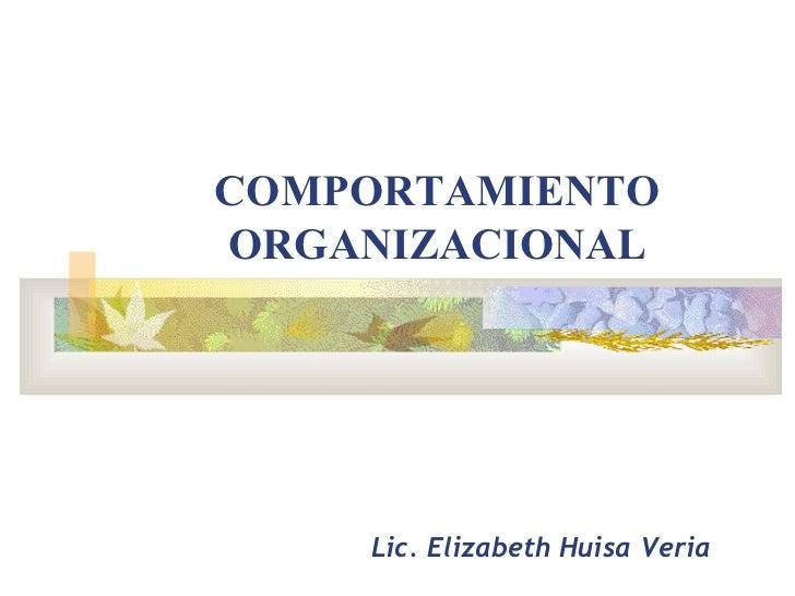 COMPORTAMIENTO ORGANIZACIONAL Lic. Elizabeth Huisa Veria